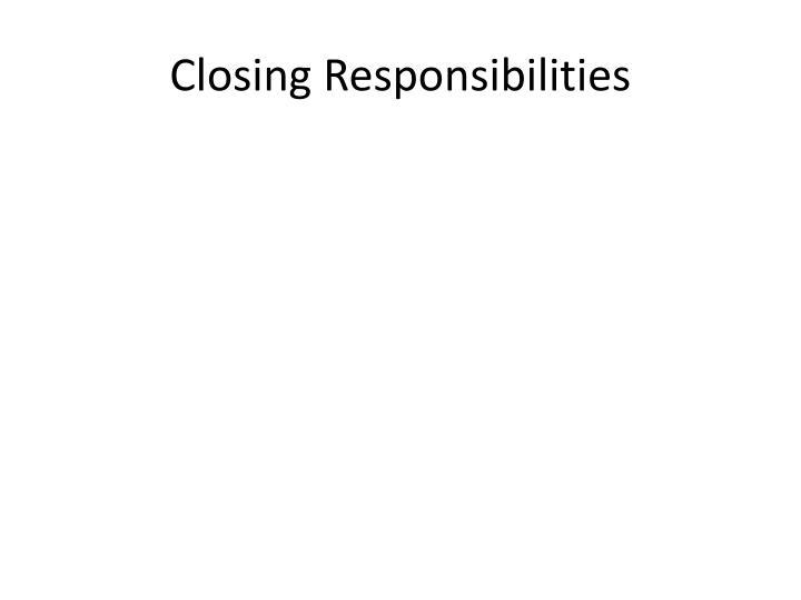 Closing Responsibilities