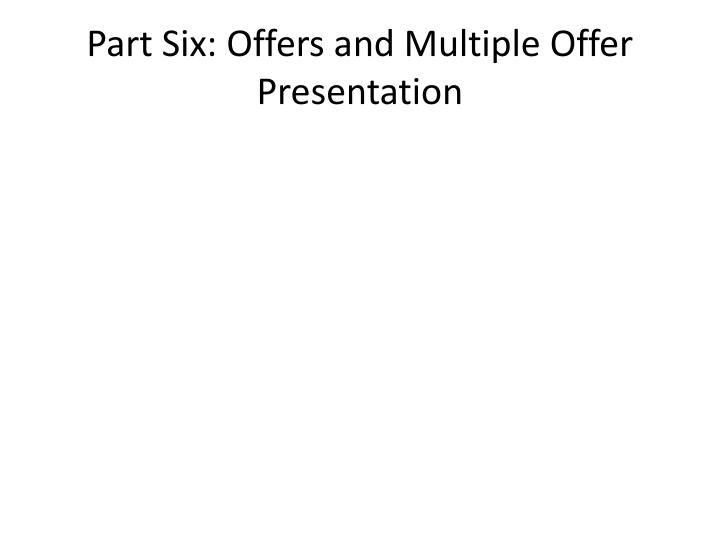 Part Six: Offers and Multiple Offer Presentation