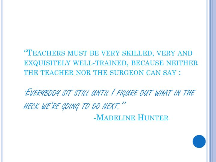 """Teachers must be very skilled, very and exquisitely well-trained, because neither the teacher nor..."