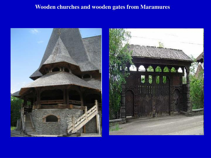 Wooden churches and wooden gates from Maramures