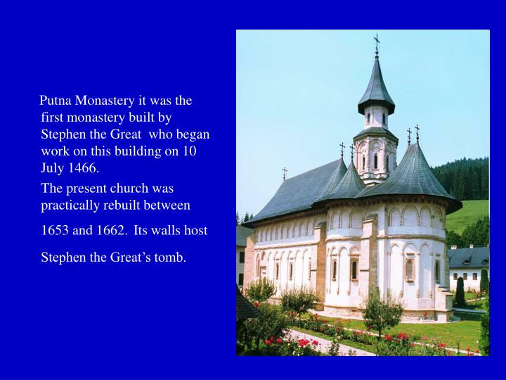 Putna Monastery it was the first monastery built by Stephen the Great  who began work on this building on 10 July 1466.
