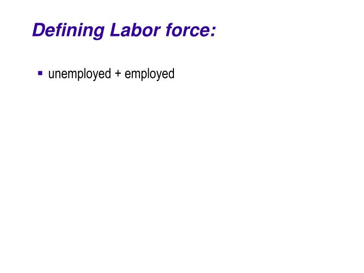 Defining Labor force: