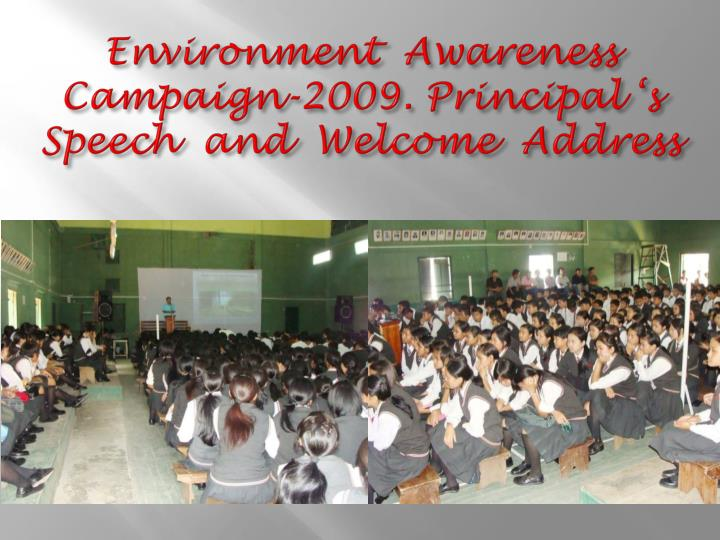 Environment  Awareness Campaign-2009. Principal 's Speech  and  Welcome  Address