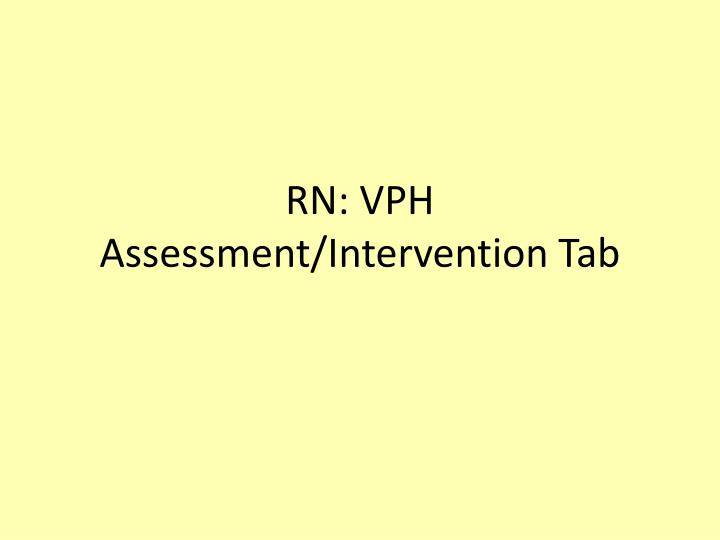 RN: VPH Assessment/Intervention Tab