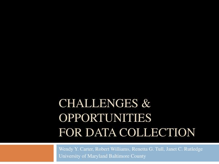 Challenges opportunities for data collection