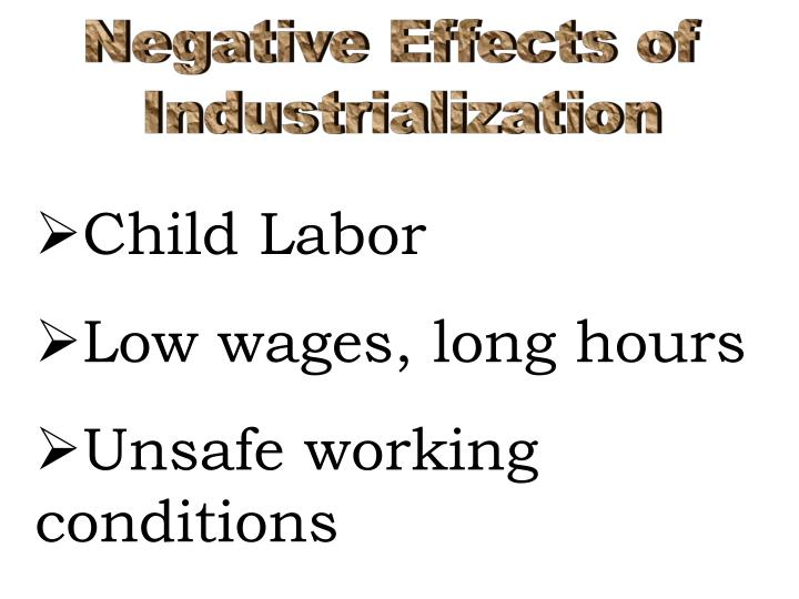 bad effects of industrialization Industrialization is the process by which an economy moves from primarily agrarian production to mass produced, technologically advanced goods and services this phase is characterized by.