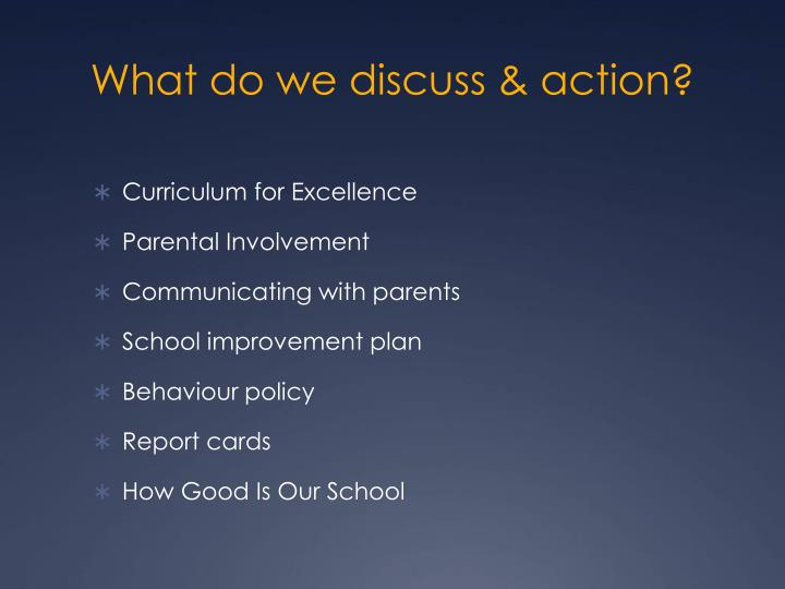 What do we discuss & action?