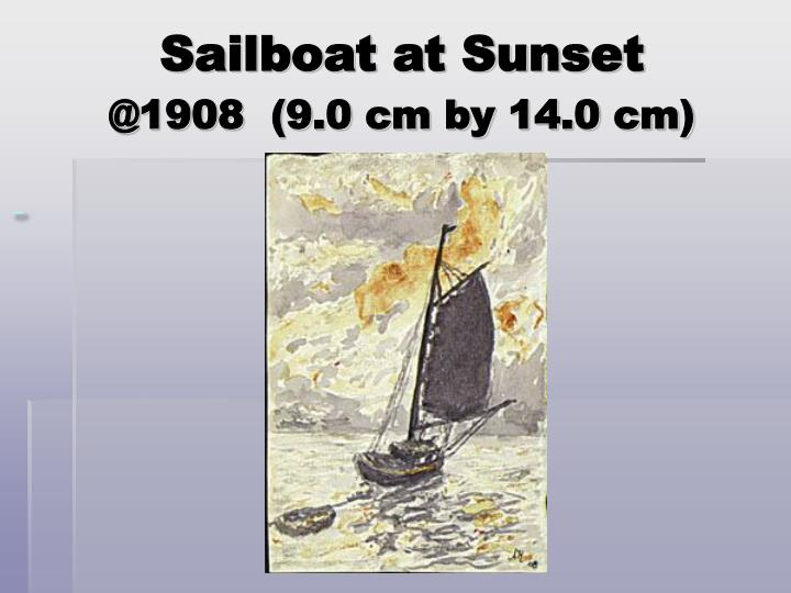 Sailboat at sunset @1908 9 0 cm by 14 0 cm