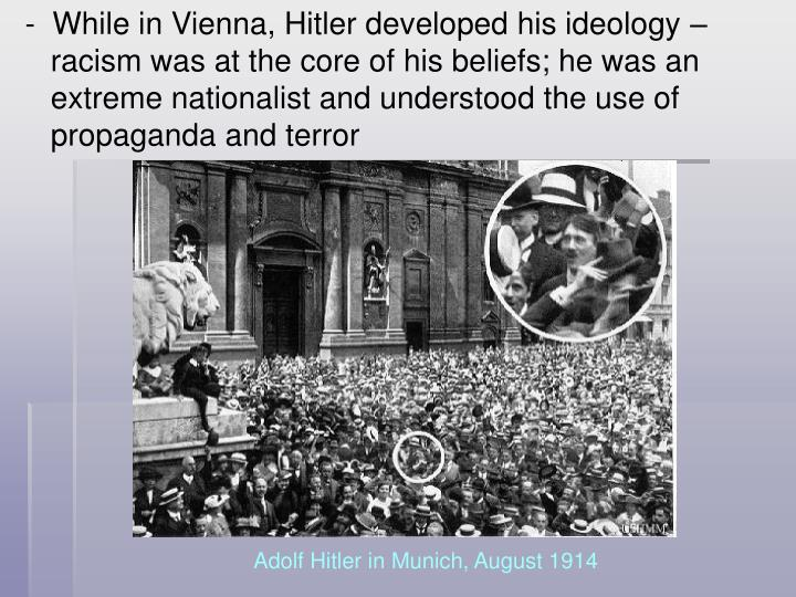-  While in Vienna, Hitler developed his ideology –
