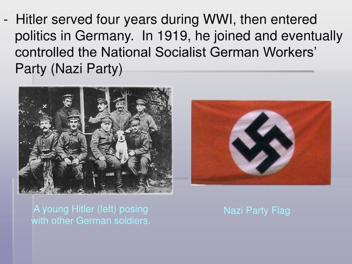 Hitler served four years during WWI, then entered
