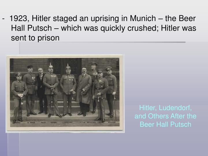 1923, Hitler staged an uprising in Munich – the Beer