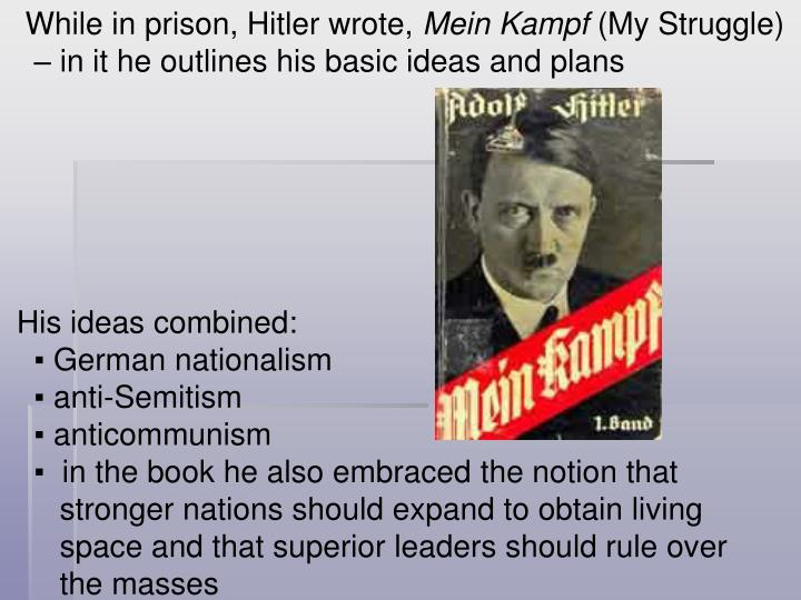 While in prison, Hitler wrote,