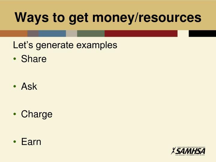 Ways to get money/resources