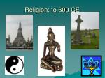 religion to 600 ce