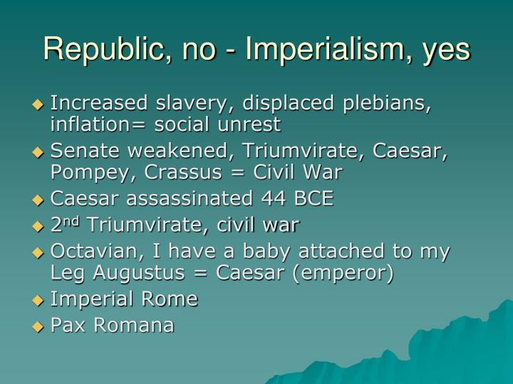 Republic, no - Imperialism, yes