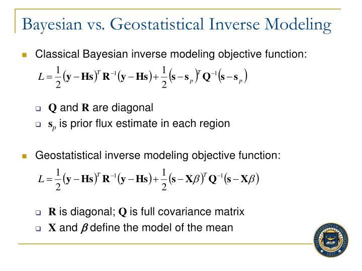 Bayesian vs. Geostatistical Inverse Modeling