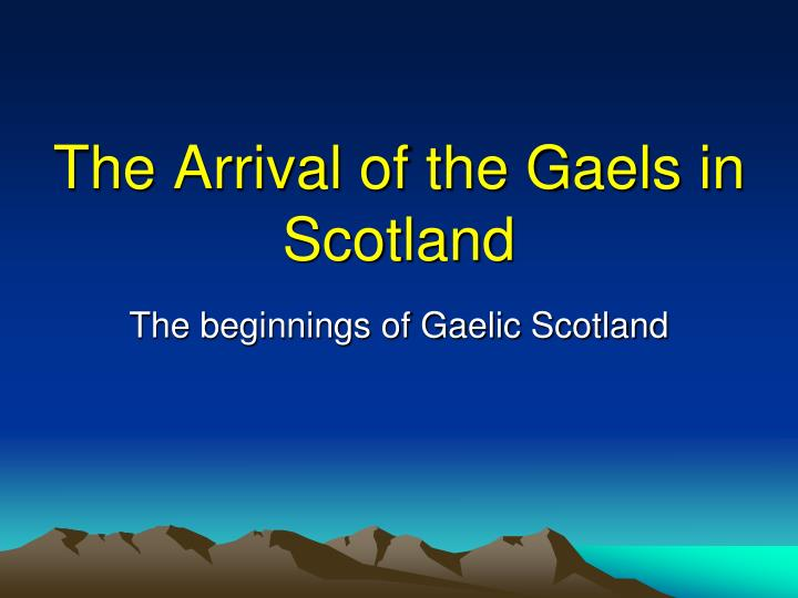 The arrival of the gaels in scotland