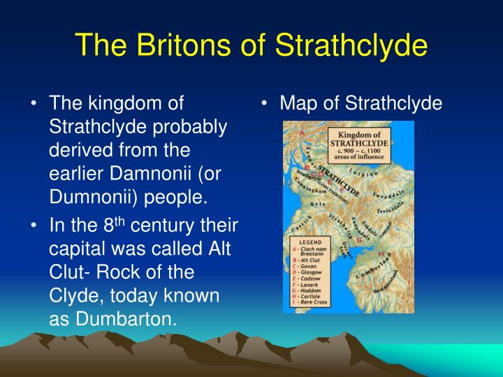 The kingdom of Strathclyde probably derived from the earlier Damnonii (or Dumnonii) people.