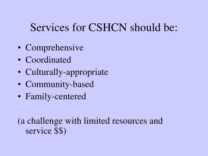 Services for CSHCN should be: