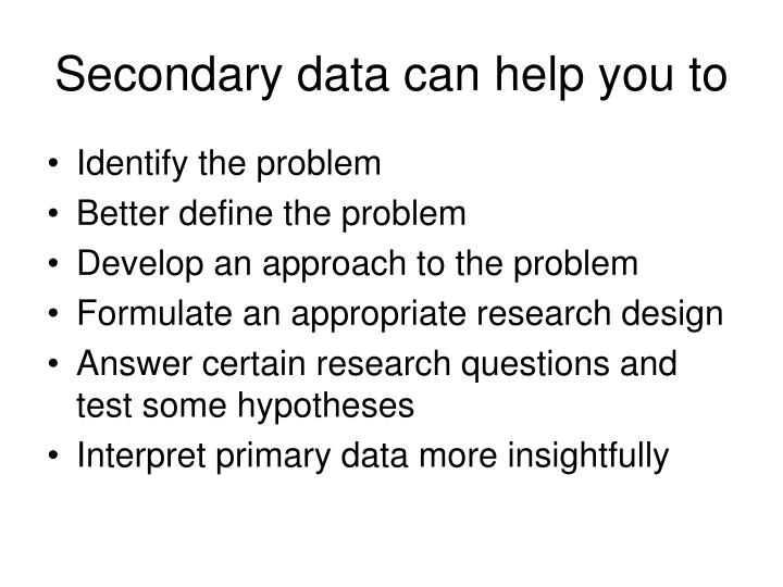 Secondary data can help you to