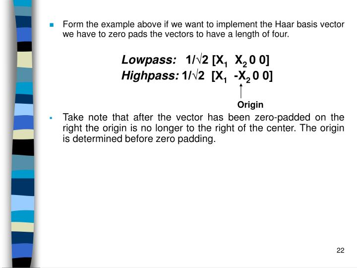 Form the example above if we want to implement the Haar basis vector we have to zero pads the vectors to have a length of four.