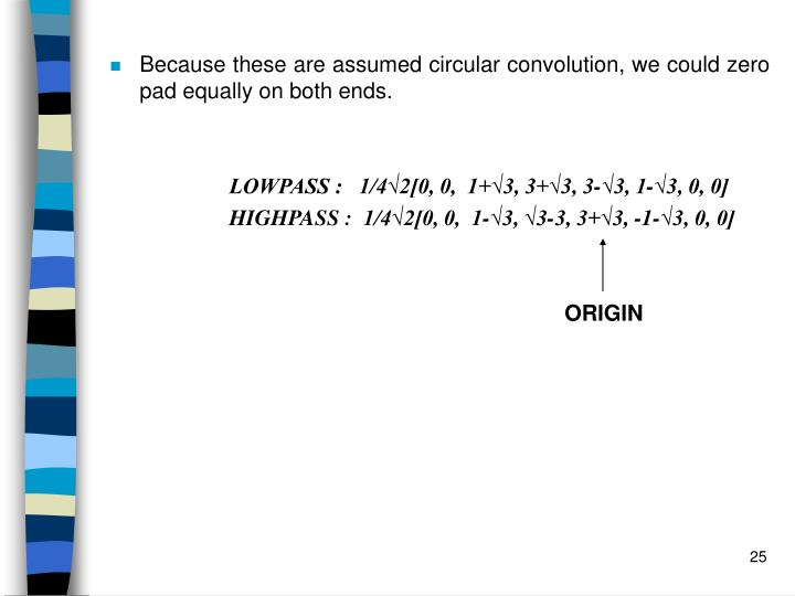 Because these are assumed circular convolution, we could zero pad equally on both ends.