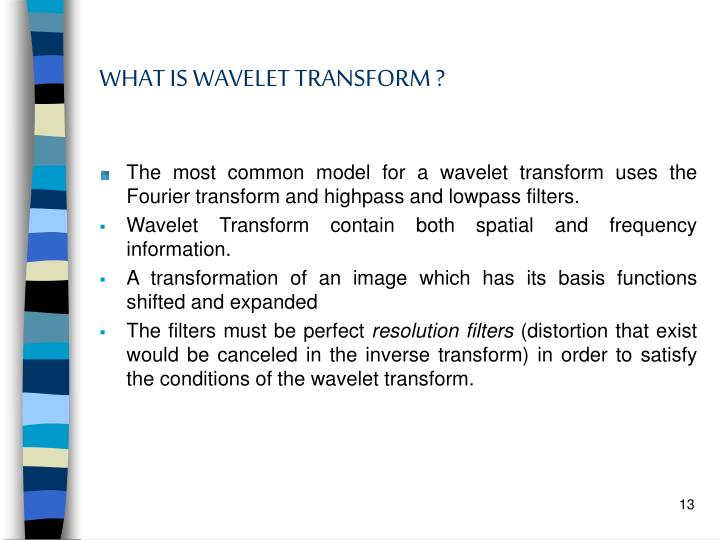 WHAT IS WAVELET TRANSFORM ?