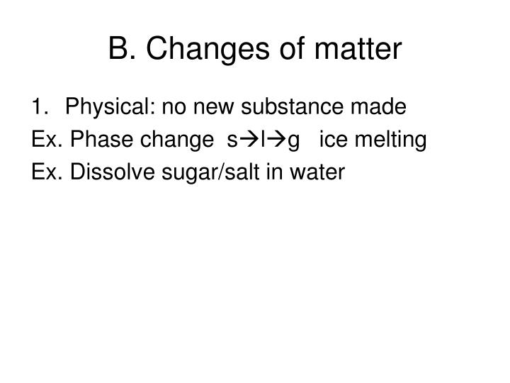 B. Changes of matter
