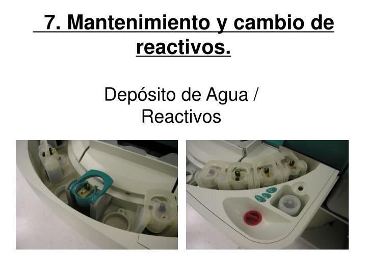 7. Mantenimiento y cambio de reactivos.