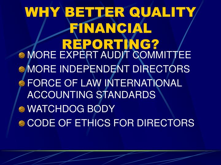 WHY BETTER QUALITY FINANCIAL REPORTING?