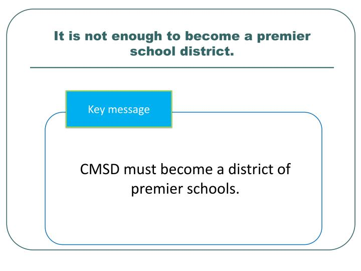 It is not enough to become a premier school district.