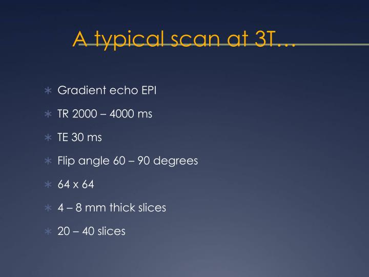 A typical scan at 3T