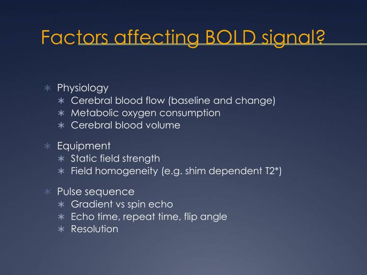 Factors affecting BOLD signal?