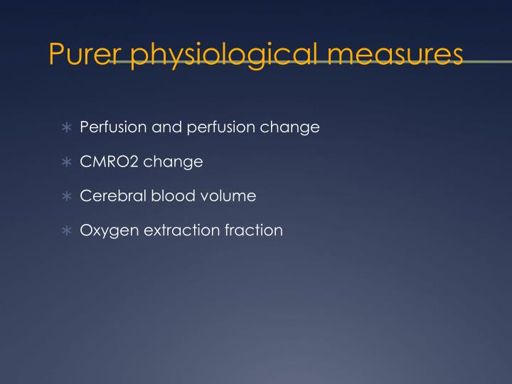 Purer physiological measures