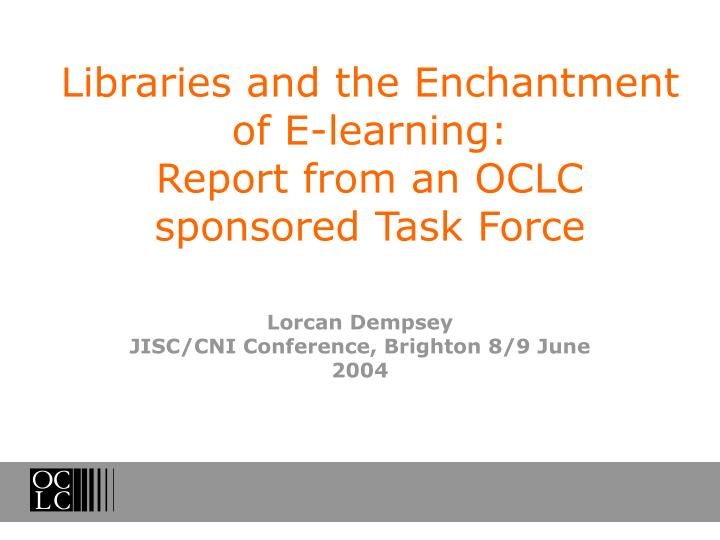 libraries and the enchantment of e learning report from an oclc sponsored task force