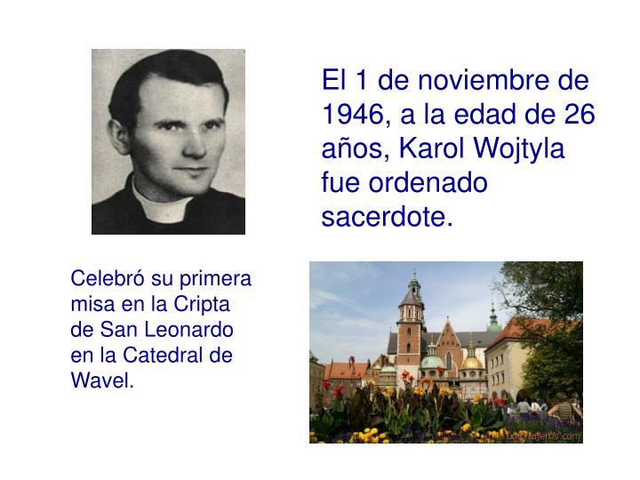 El 1 de noviembre de 1946, a la edad de 26 años, Karol Wojtyla fue ordenado sacerdote.
