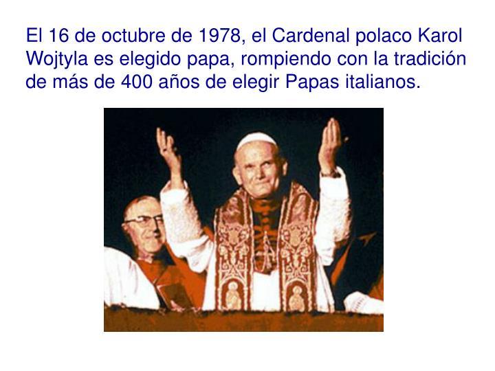 El 16 de octubre de 1978, el Cardenal polaco Karol Wojtyla es elegido