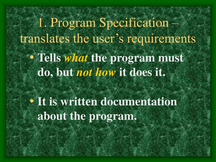 1. Program Specification – translates the user's requirements