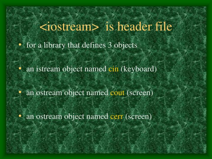 <iostream>  is header file