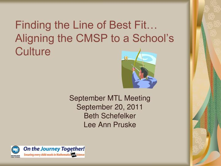 finding the line of best fit aligning the cmsp to a school s culture