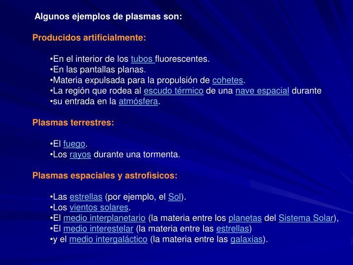 Algunos ejemplos de plasmas son: