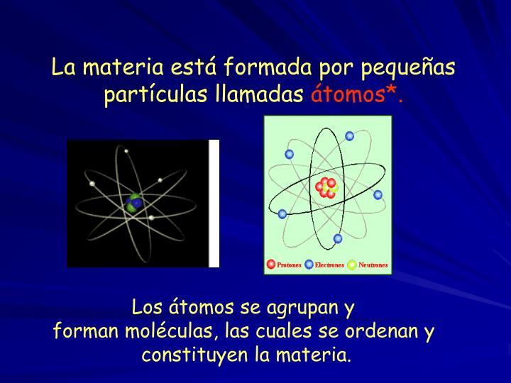 La materia está formada por pequeñas