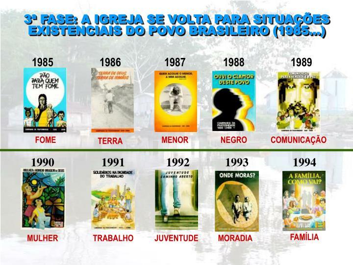 3ª FASE: A IGREJA SE VOLTA PARA SITUAÇÕES EXISTENCIAIS DO POVO BRASILEIRO (1985...)