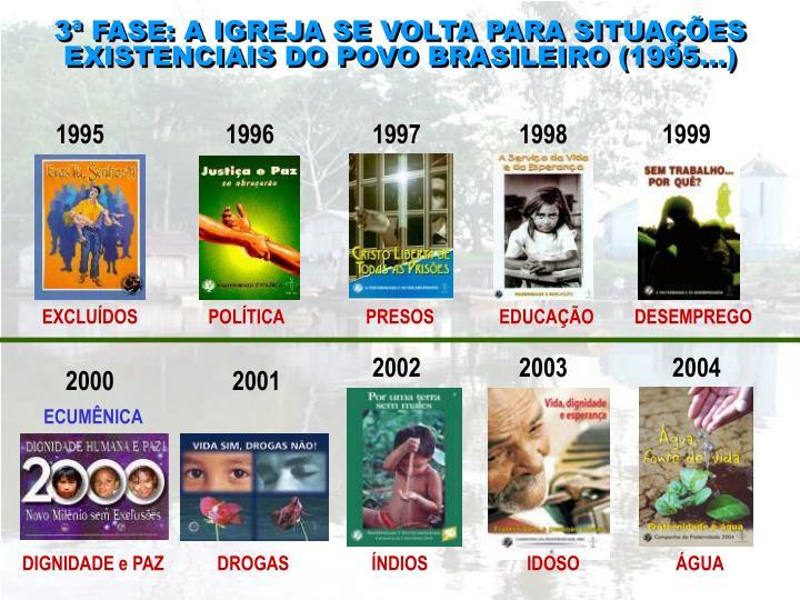 3ª FASE: A IGREJA SE VOLTA PARA SITUAÇÕES EXISTENCIAIS DO POVO BRASILEIRO (1995...)