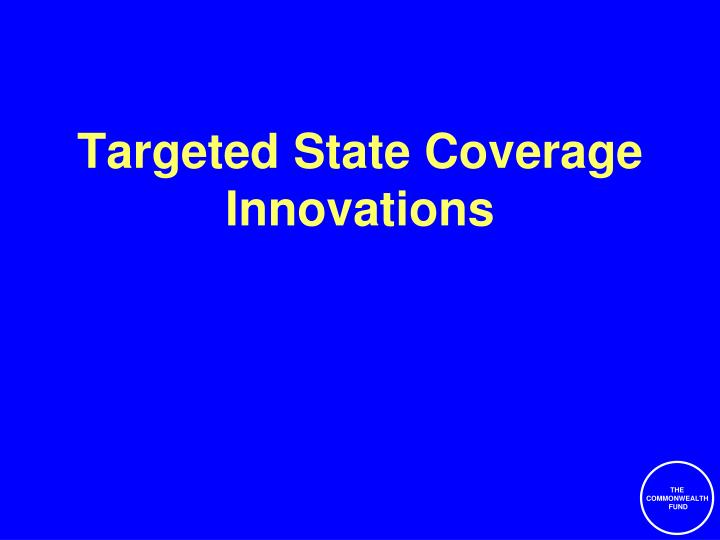 Targeted State Coverage Innovations