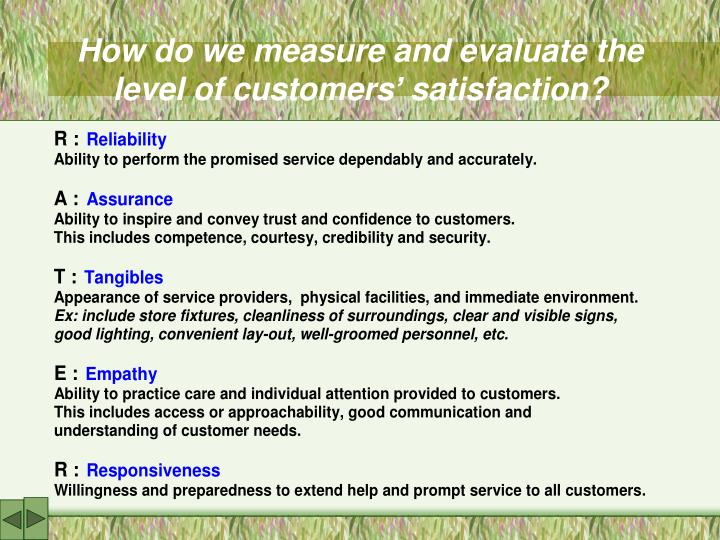 How do we measure and evaluate the level of customers' satisfaction?