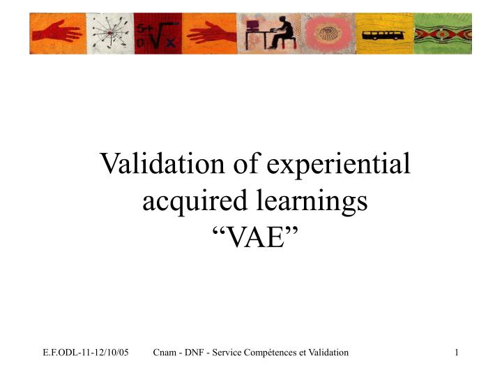 Validation of experiential acquired learnings vae
