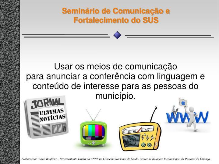 Usar os meios de comunicação                   para anunciar a conferência com linguagem e conteúdo de interesse para as pessoas do município.