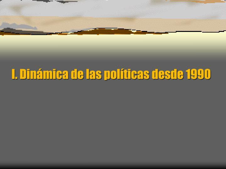 I. Dinámica de las políticas desde 1990