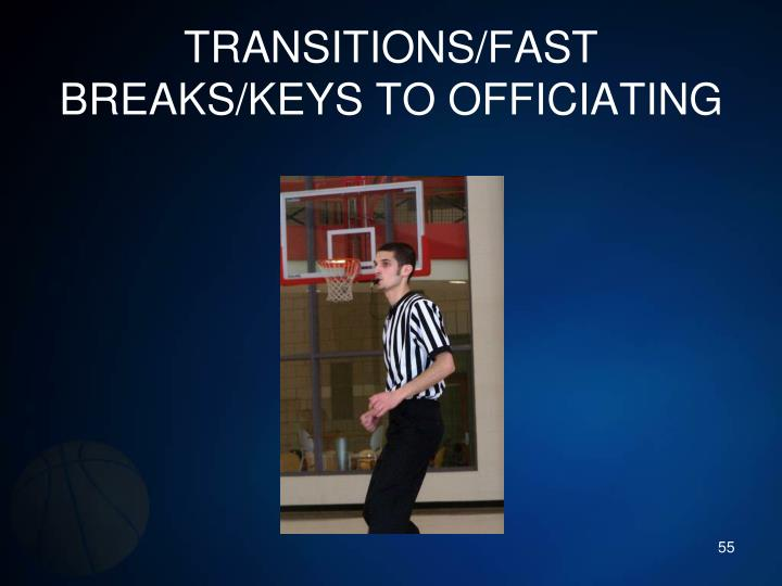 TRANSITIONS/FAST BREAKS/KEYS TO OFFICIATING
